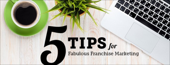 Franchise marketers, take heart! We have 5 great tips that will take your brand from so-so to super fab. Which ones do you need to do?